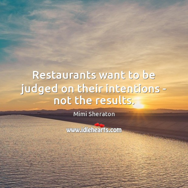 Restaurants want to be judged on their intentions – not the results. Image