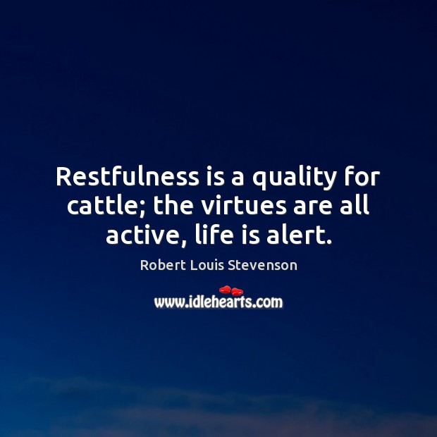 Image, Restfulness is a quality for cattle; the virtues are all active, life is alert.