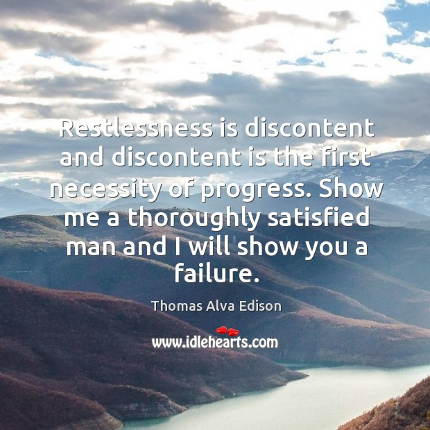 Restlessness is discontent and discontent is the first necessity of progress. Image