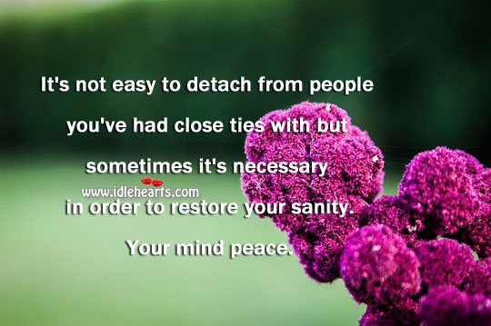 Sometimes It's Necessary To Detach From People.