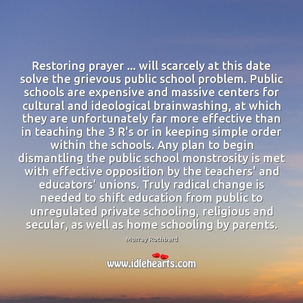 Restoring prayer … will scarcely at this date solve the grievous public school Murray Rothbard Picture Quote