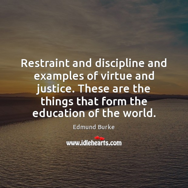 Image, Restraint and discipline and examples of virtue and justice. These are the