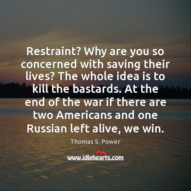 Image, Restraint? Why are you so concerned with saving their lives? The whole