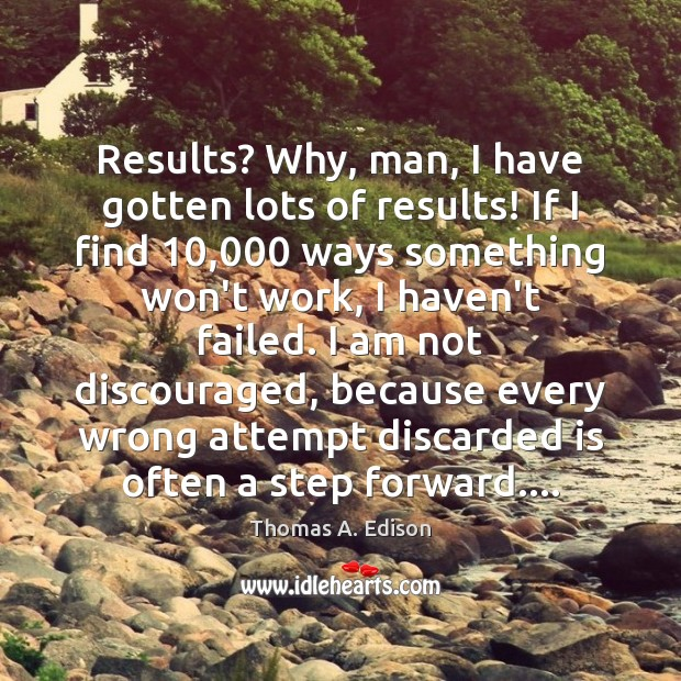 Results? Why, man, I have gotten lots of results! If I find 10,000 Thomas A. Edison Picture Quote