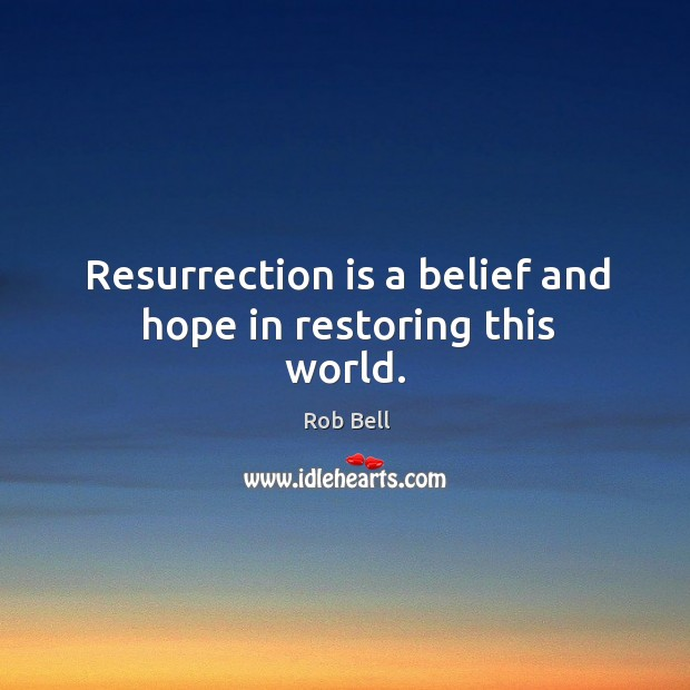 Image, Resurrection is a belief and hope in restoring this world.