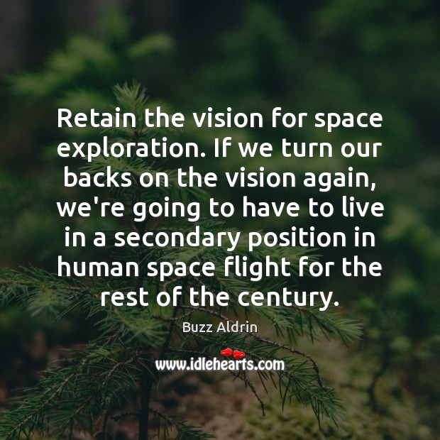Retain the vision for space exploration. If we turn our backs on Image