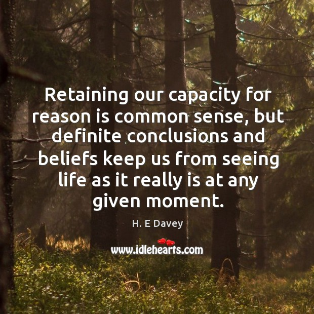 Retaining our capacity for reason is common sense, but definite conclusions and Image