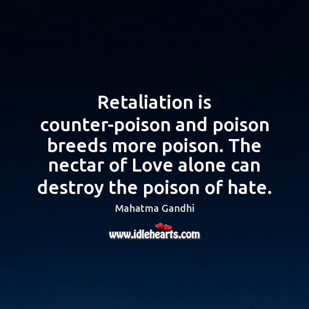 Retaliation is counter-poison and poison breeds more poison. The nectar of Love Mahatma Gandhi Picture Quote