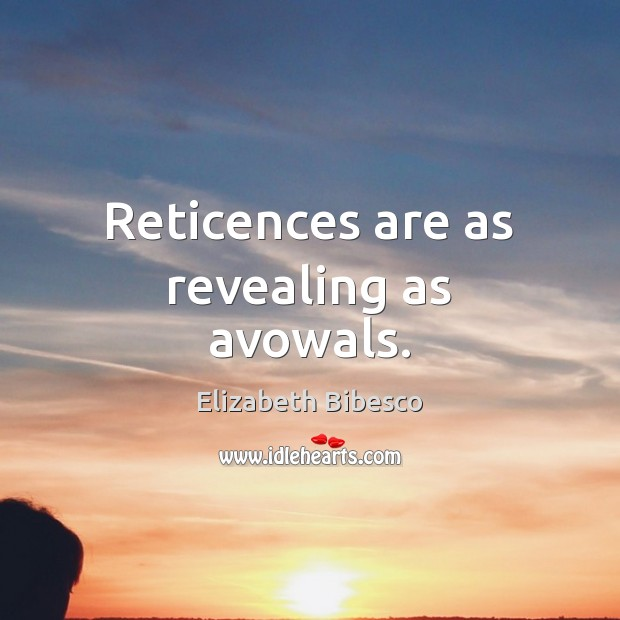 Reticences are as revealing as avowals. Image