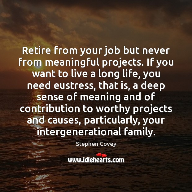 Image, Retire from your job but never from meaningful projects. If you want