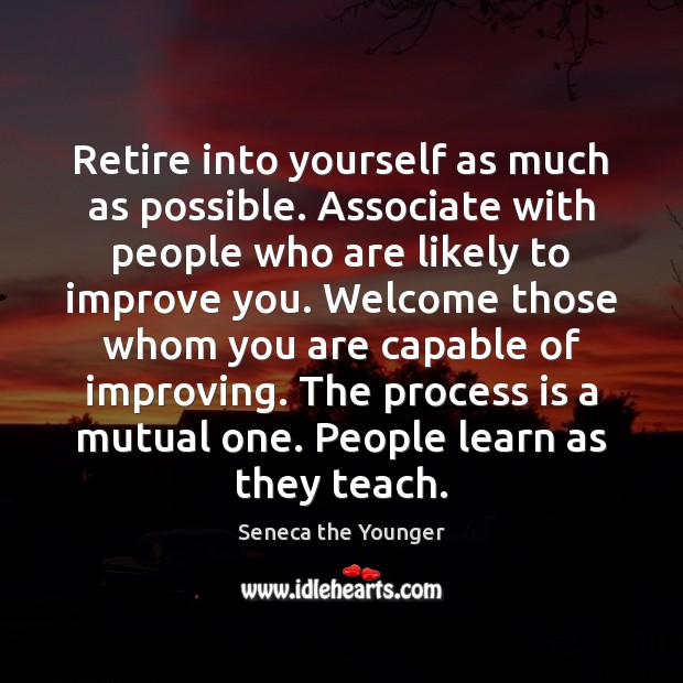 Image, Retire into yourself as much as possible. Associate with people who are