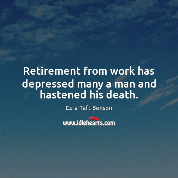 Image, Retirement from work has depressed many a man and hastened his death.