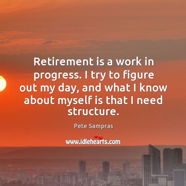 Retirement is a work in progress. I try to figure out my Retirement Quotes Image