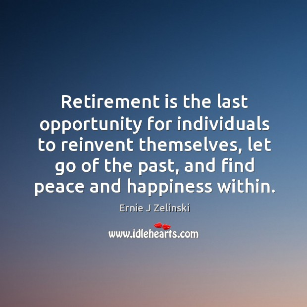 Retirement is the last opportunity for individuals to reinvent themselves, let go Retirement Quotes Image