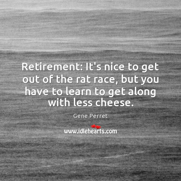 Retirement: It's nice to get out of the rat race, but you Gene Perret Picture Quote