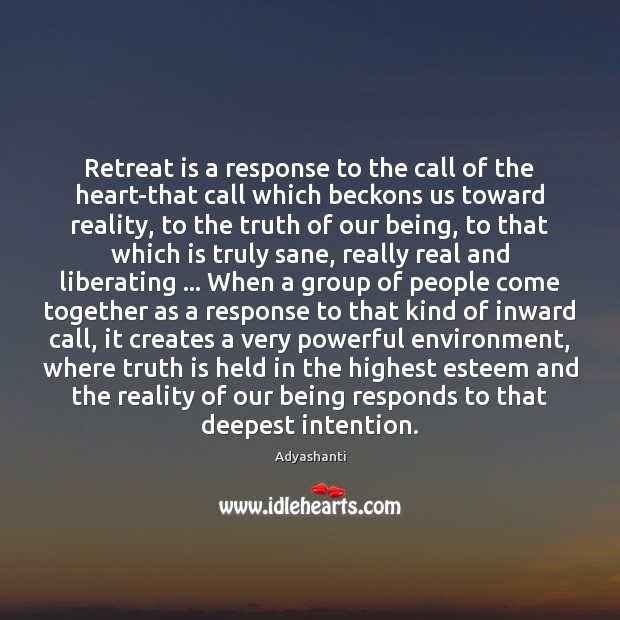 Image, Retreat is a response to the call of the heart-that call which