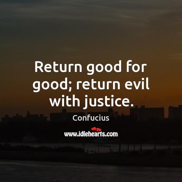 Return good for good; return evil with justice. Image