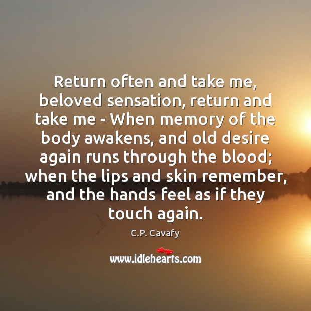 Return often and take me, beloved sensation, return and take me – C.P. Cavafy Picture Quote