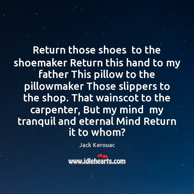 Return those shoes  to the shoemaker Return this hand to my father Image
