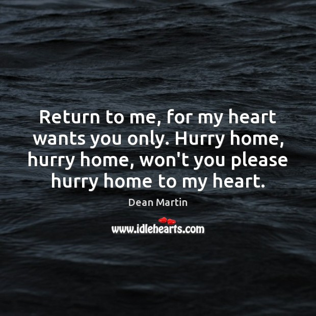 Return to me, for my heart wants you only. Hurry home, hurry Image