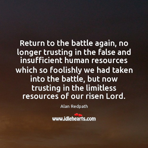 Image, Return to the battle again, no longer trusting in the false and