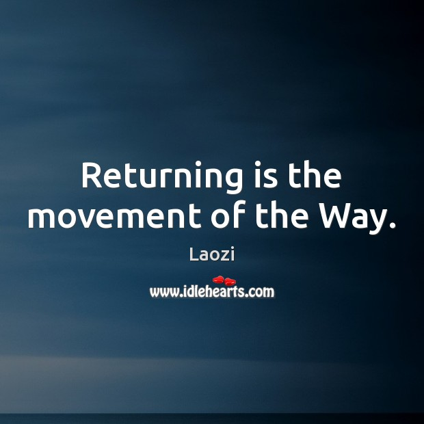 Image, Returning is the movement of the Way.