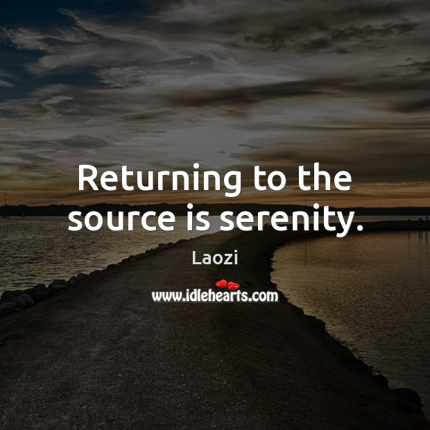 Image, Returning to the source is serenity.