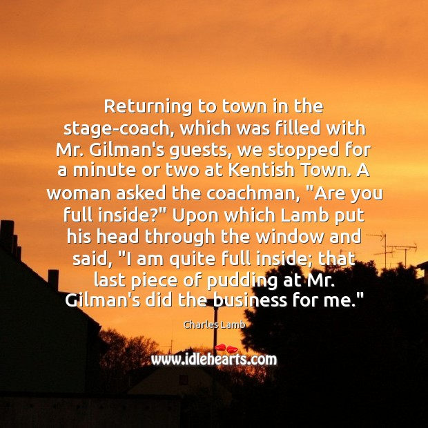 Returning to town in the stage-coach, which was filled with Mr. Gilman's Charles Lamb Picture Quote