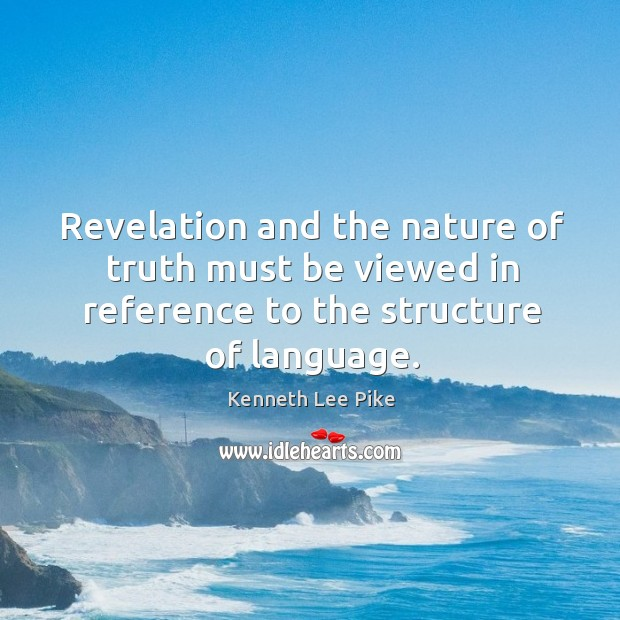 Revelation and the nature of truth must be viewed in reference to the structure of language. Image