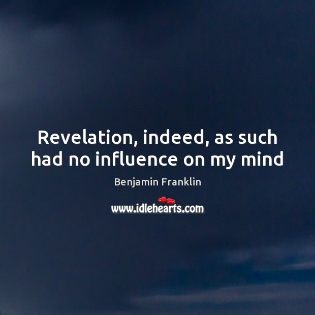 Image, Revelation, indeed, as such had no influence on my mind