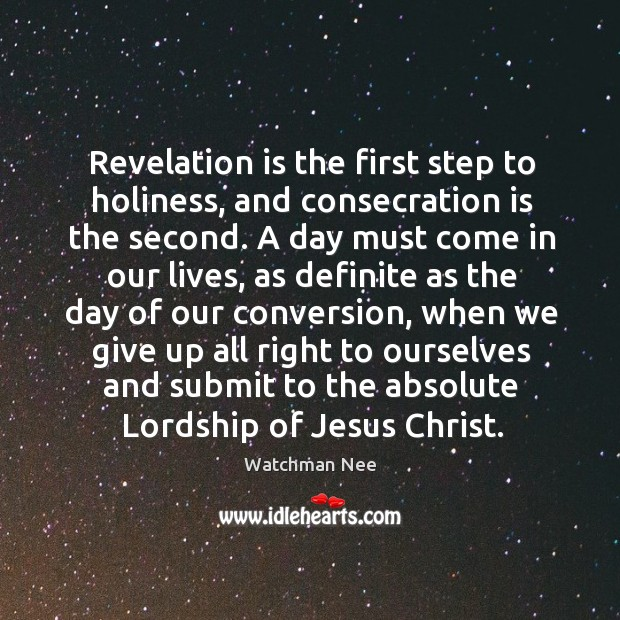 Revelation is the first step to holiness, and consecration is the second. Image