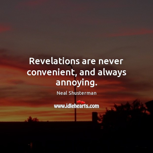 Revelations are never convenient, and always annoying. Image