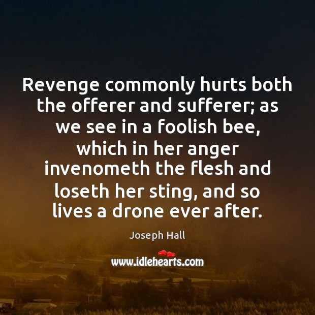 Revenge commonly hurts both the offerer and sufferer; as we see in Joseph Hall Picture Quote