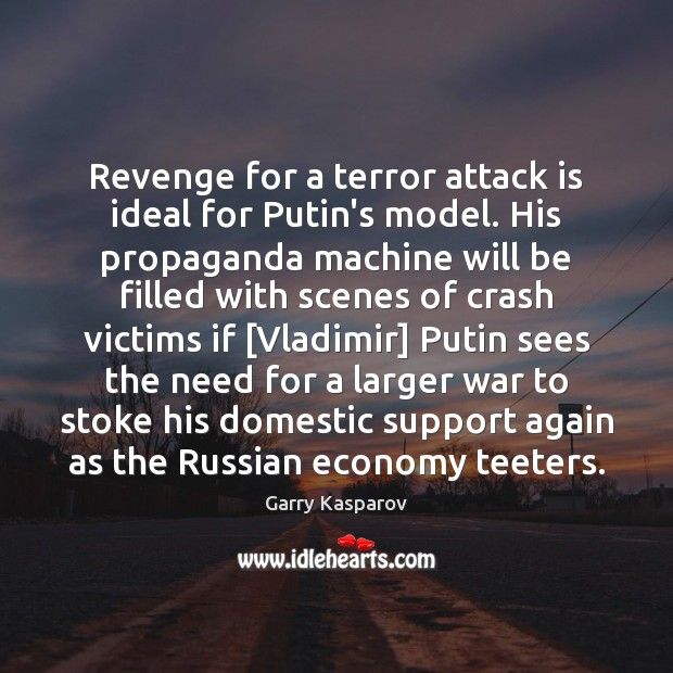 Revenge for a terror attack is ideal for Putin's model. His propaganda Garry Kasparov Picture Quote