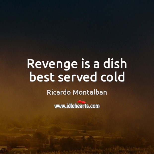 Revenge is a dish best served cold Ricardo Montalban Picture Quote