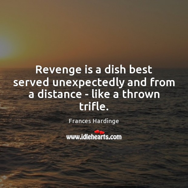Revenge is a dish best served unexpectedly and from a distance – like a thrown trifle. Image