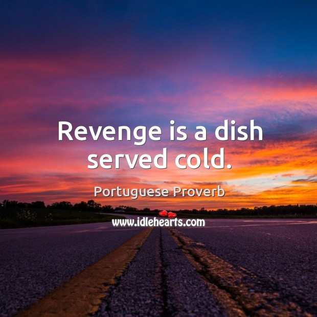 Revenge is a dish served cold. Image