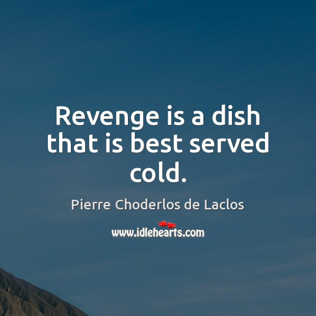 Revenge is a dish that is best served cold. Revenge Quotes Image