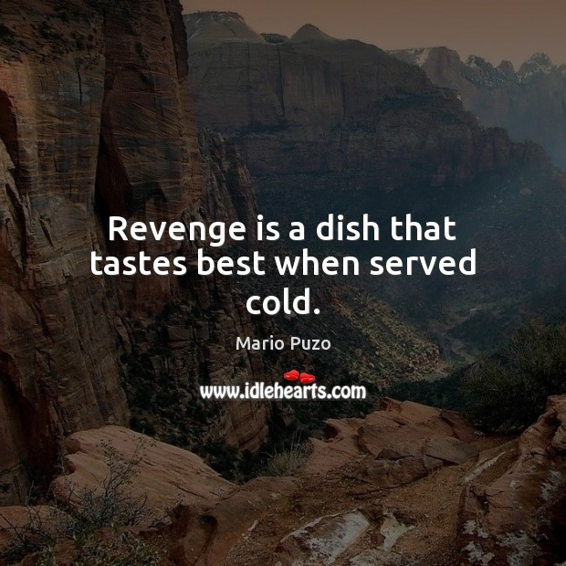 Revenge is a dish that tastes best when served cold. Mario Puzo Picture Quote