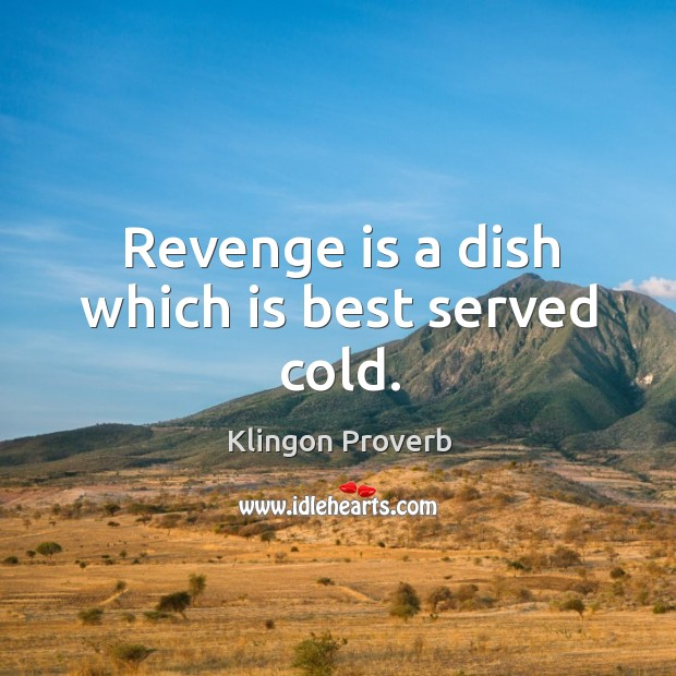 Revenge is a dish which is best served cold. Image
