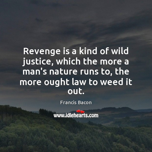 Revenge is a kind of wild justice, which the more a man's Revenge Quotes Image