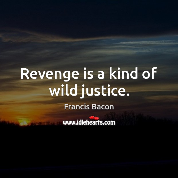 Revenge is a kind of wild justice. Revenge Quotes