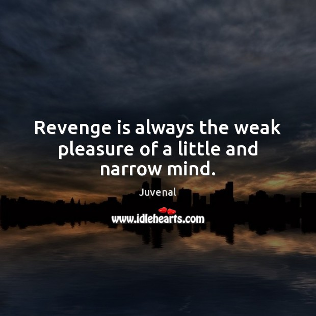 Revenge is always the weak pleasure of a little and narrow mind. Revenge Quotes Image