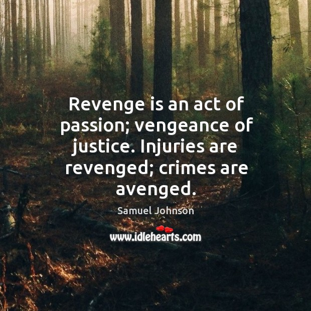 Image about Revenge is an act of passion; vengeance of justice. Injuries are revenged; crimes are avenged.