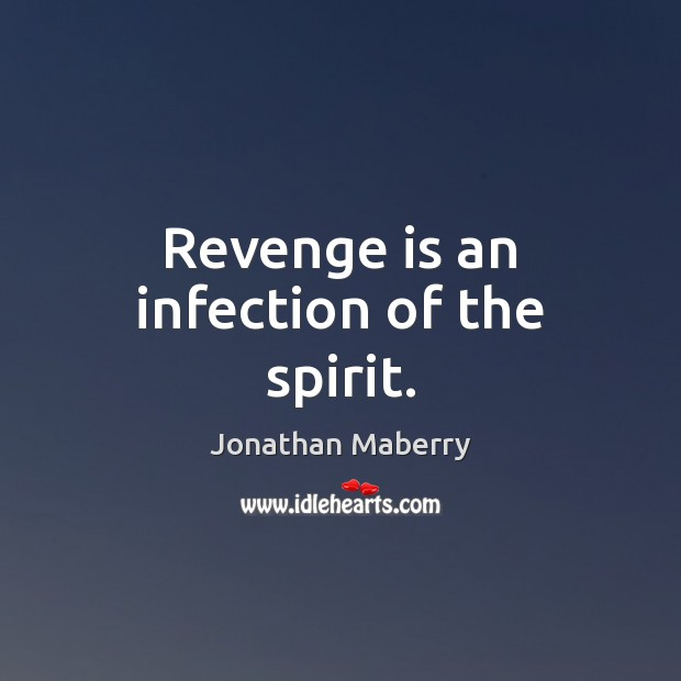 Revenge is an infection of the spirit. Revenge Quotes Image