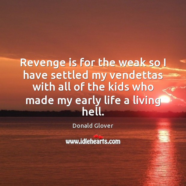 Revenge is for the weak so I have settled my vendettas with Revenge Quotes Image