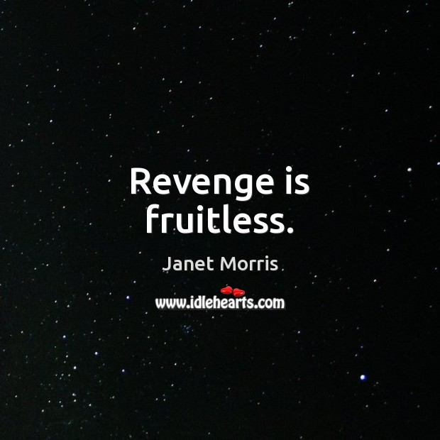 Revenge is fruitless. Janet Morris Picture Quote