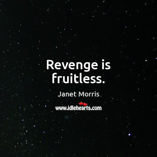 Revenge is fruitless. Revenge Quotes Image