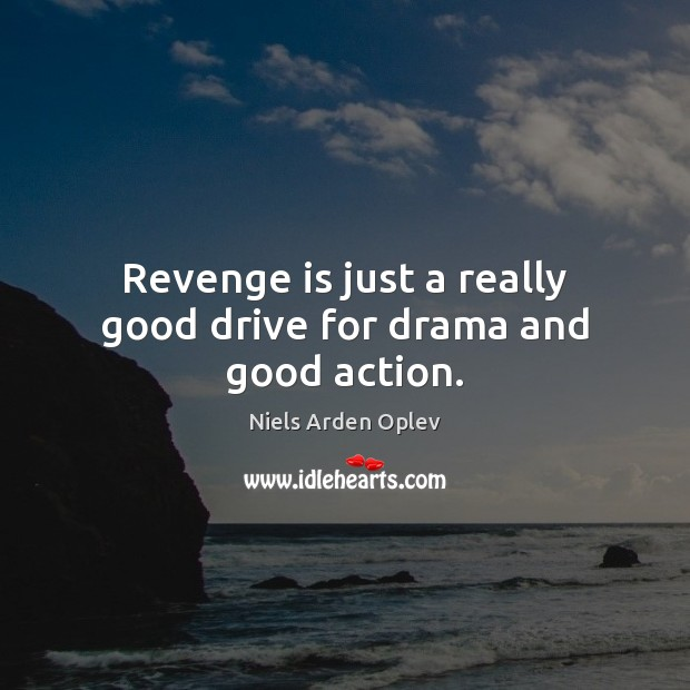 Revenge is just a really good drive for drama and good action. Image