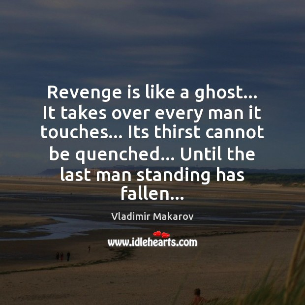 Revenge is like a ghost… It takes over every man it touches… Revenge Quotes Image
